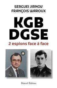 Sergueï Jirnov et François Waroux - KGB DGSE - 2 espions face à face.
