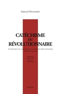 """Sergueï Netchaïev - Catéchisme du révolutionnaire - Le règlement de l'organisation clandestine révolutionnaire """"Vindicte populaire""""."""