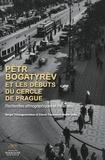 Sergueï Tchougounnikov et Céline Trautmann-Waller - Pëtr Bogatyrëv et les débuts du Cercle de Prague - Recherches ethnographiques et théâtrales.