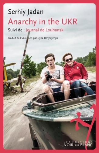 Serhiy Jadan - Anarchy in the UKR - Suivi de : Journal de Louhansk.