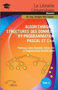Serigne Bira Gueye - Algorithmique, Structures des Données et Programmation Pascal et C++ - Tome 2, Pointeurs, Listes Chaînées, Arbres, Tris et Programmation Orientée Objet.