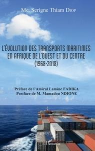 Serigne Thiam Diop - L'évolution des transports maritimes en Afrique de l'Ouest et du Centre (1968-2018).