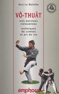 Serj Le Maléfan et Văn Nhân Nguyễn - Võ-Thuât - Arts martiaux vietnamiens, techniques de combat et art de vie.
