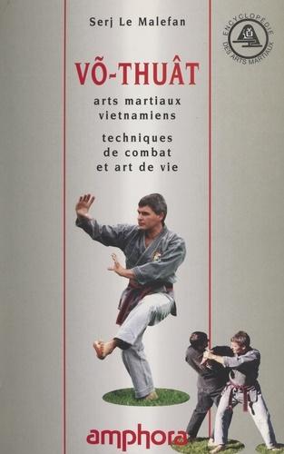 Võ-Thuât. Arts martiaux vietnamiens, techniques de combat et art de vie