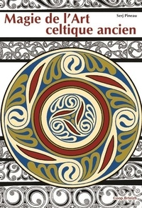 Magie de l'art celtique ancien - Serj Pineau |
