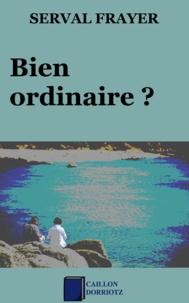 Serval Frayer - Bien ordinaire ?.