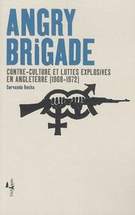 Servando Rocha - Angry brigade - Contre-culture et luttes explosives en Angleterre (1968-1972).