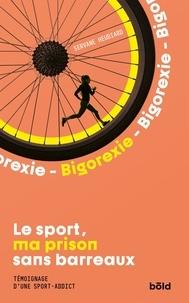 Servane Heudiard - Bigorexie - Le sport, ma prison sans barreaux. Témoignage d'une sport-addict.