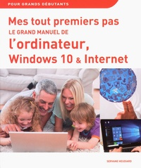 Servane Heudiard - Le grand manuel de l'ordinateur, Windows 10 et Internet.