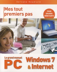 Servane Heudiard - Le grand manuel du PC, Windows 7 & Internet.