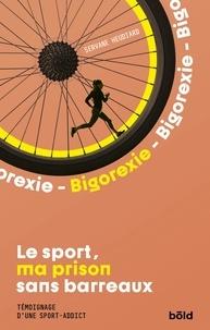 Servane Heudiard - Le sport, ma prison sans barreaux - Temoignage d'une sport-addict.
