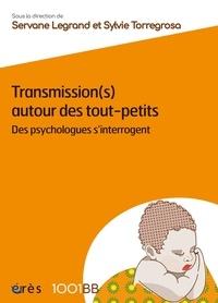 Servane Legrand et Sylvie Torregrosa - Transmission(s) autour des tout-petits - Des psychologues s'interrogent.