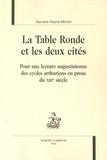 Servane Rayne-Michel - La Table Ronde et les deux cités - Pour une lecture augustinienne des cycles arthuriens en prose du XIIIe siècle.