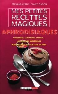 Servane Vergy et Claire Pinson - Mes petites recettes magiques aphrodisiaques.