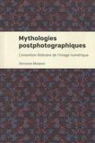 Servanne Monjour - Mythologies postphotographiques - L'invention littéraire de l'image numérique.