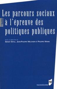 Servet Ertul et Jean-Philippe Melchior - Les parcours sociaux à l'épreuve des politiques publiques.