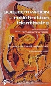 Servet Ertul et Jean-Philippe Melchior - Subjectivation et redéfinition identitaire - Parcours sociaux et affirmation du sujet.