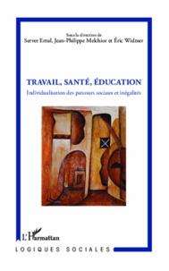 Servet Ertul et Jean-Philippe Melchior - Travail, santé, éducation - Individualisation des parcours sociaux et inégalités.