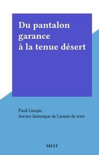 Service historique de l'Armée et Paul Gaujac - Du pantalon garance à la tenue désert.