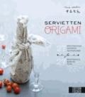 Servietten-Origami - 27 geschmackvolle Servietten-Faltanleitungen fu¨r 27 geschmackvoll gedeckte Tische.