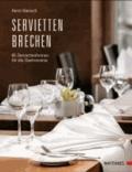 Serviettenbrechen - 66 Serviettenformen für die Gastronomie.