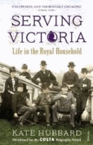 Serving Victoria - Life in the Royal Household.