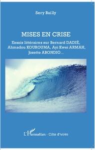 Mises en crise- Essais littéraires sur Bernard Dadié, Ahmadou Kourouma, Ayi Kwei Armah, Josette Abondio... - Sery Bailly pdf epub