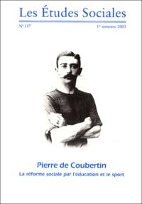 Patrick Clastres et Nathalie Duval - Les Etudes Sociales N° 137 - 1e semestre : Pierre de Coubertin - La réforme sociale par l'éducation et le sport.