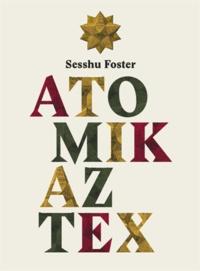 Sesshu Foster - Atomik Aztex.