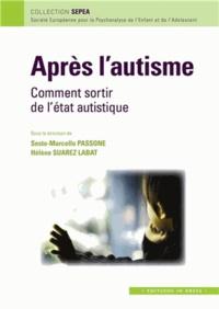 Sesto Marcello Passone et Hélène Suarez-Labat - Après l'autisme - Comment sortir de l'état autistique.