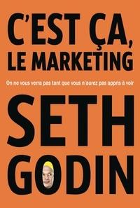 Seth Godin - C'est ça, le marketing - On ne vous verra pas tant que vous n'aurez pas appris à voir.