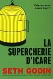 Seth Godin - La supercherie d'Icare - Volerez-vous assez haut ?.