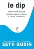 Seth Godin - Le DIP - Un petit livre qui vous enseignera quand renoncer (et quand persévérer).