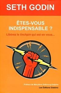 Seth Godin - Êtes-vous indispensable ? - Libérez le linchpin qui est en vous....