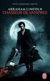 Seth Grahame-Smith - Abraham Lincoln, chasseur de vampires.