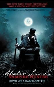 Seth Grahame-Smith - Abraham Lincoln: Vampire Hunter.