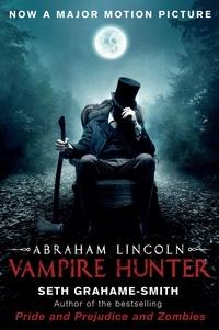 Seth Grahame-Smith - Abraham Lincoln Vampire Hunter.