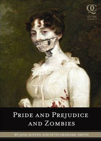 Seth Grahame-Smith - Pride and Prejudice and Zombies - The Classic Regency Romance, Now with Ultraviolent Zombie Mayhem.