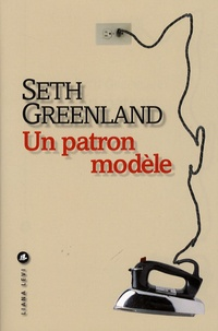 Seth Greenland - Un patron modèle.