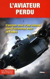 Seth Meyerowitz et Peter Stevens - L'aviateur perdu - L'histoire vraie d'une évasion sous l'occupation nazie en France.