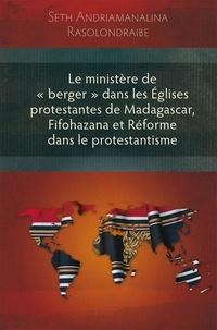 Seth Rasolondraibe - Le ministère de « berger » dans les Églises protestantes de Madagascar, Fifohazana et Réforme dans l.
