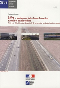 SETRA - Géfra, Jumelage des pates-formes ferroviaires et routières ou autoroutières - Aide à la définition des dispositifs de protection anti-pénétration.