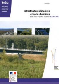 SETRA - Infrastructures linéaires et zones humides - Quels enjeux ? Quelles solutions ?.