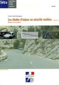 SETRA - Les études d'enjeux en securité routière - Milieu interurbain, guide méthodologique.