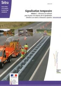 SETRA - Signalisation temporaire - Volume 7, Eléments de méthode pour la pose et la dépose de la signalisation - Chantiers sur routes à chaussées séparées.