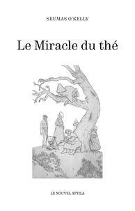 Seumas O'Kelly - Le miracle du thé - La maison de Nan Hogan ; La fille prodigue ; Le miracle du thé.