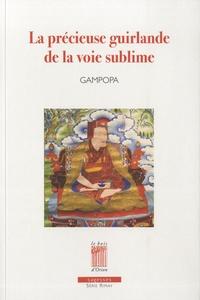Seunam Rinchen Gampopa et Denys Rinpoché - La précieuse guirlande de la voie sublime - Les maximes de la voie yogique du Seigneur Gampopa.