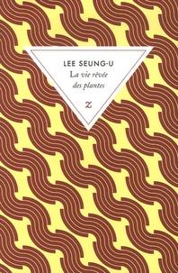 Seung-U Lee - La vie rêvée des plantes.