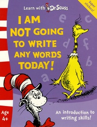 Seuss - I am not going to write any words today !.
