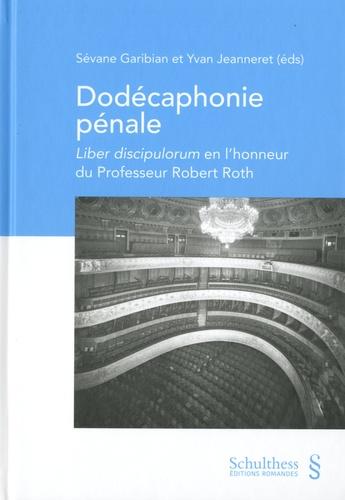 Sévane Garibian et Yves Jeanneret - Dodécaphonie pénale - Liber discipulorum en l'honneur du professeur Robert Roth.
